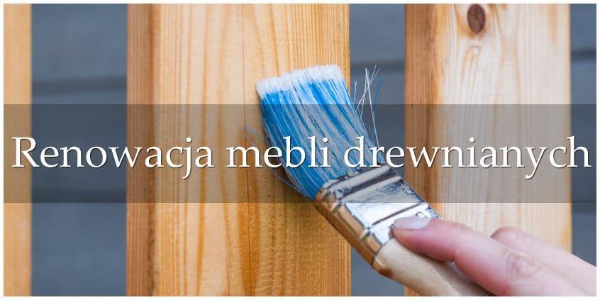 Renowacja mebli drewnianych - jak odnowić stare meble? PORADNIK